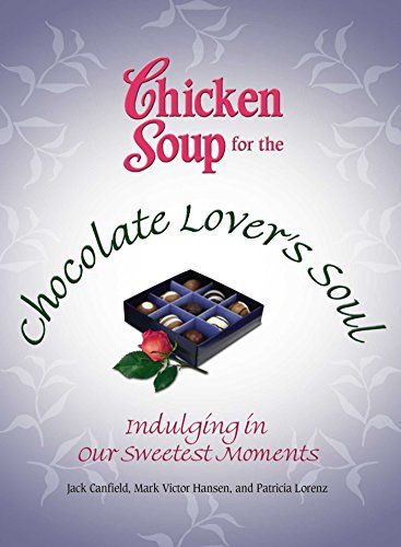Chicken Soup for the Chocolate Lover's Soul: Indulging in Our Sweetest Moments